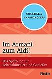 Im Armani zum Aldi!: Das Sparbuch für Lebenskünstler und Genießer