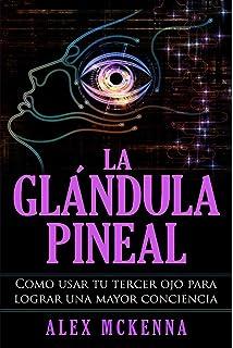 La glándula pineal: Como usar tu tercer ojo para lograr una mayor conciencia