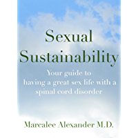 Sexual Sustainability: A guide to having a great sex life with a spinal cord disorder (English Edition)