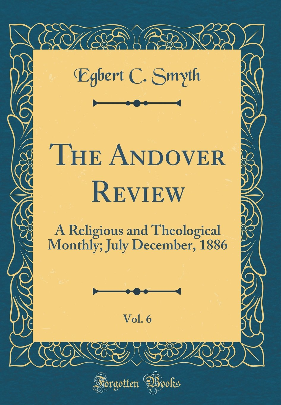 The Andover Review, Vol. 6: A Religious and Theological Monthly; July December, 1886 (Classic Reprint) PDF