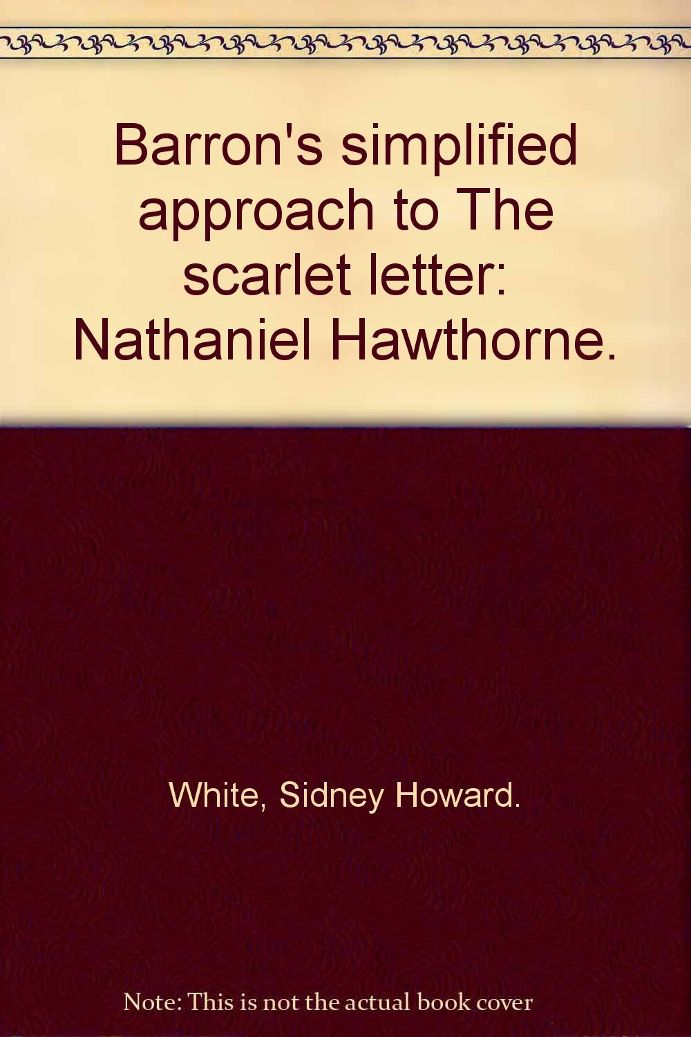 Barrons simplified approach to the scarlet letter nathaniel barrons simplified approach to the scarlet letter nathaniel hawthorne sidney howard white amazon books madrichimfo Images