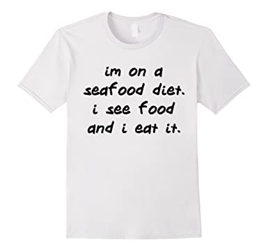 Amazon. Com: i'm on a seafood diet. I see food, and i eat it.