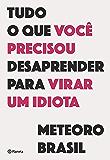 Tudo o que você precisou desaprender para virar um idiota (Portuguese Edition)
