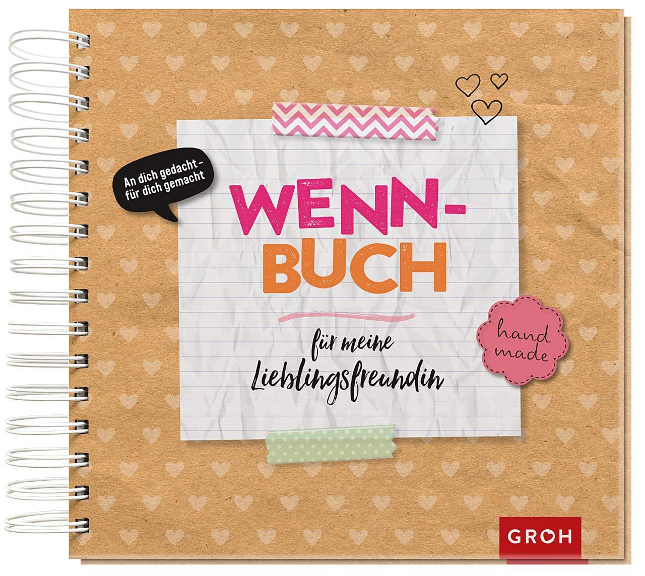 Wenn-Buch für meine Lieblingsfreundin Spiralbindung – 6. August 2018 Groh Kreativteam Groh Verlag B07BLGL9JK Freundschaft / Geschenkband