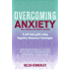 Overcoming Anxiety, 2nd Edition: A self-help guide using cognitive behavioural techniques (Overcoming Books)