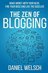 The Zen of Blogging: Make money with your blog, fire your boss and live the good life (Blogging for a Living) (Volume 1) Paperback