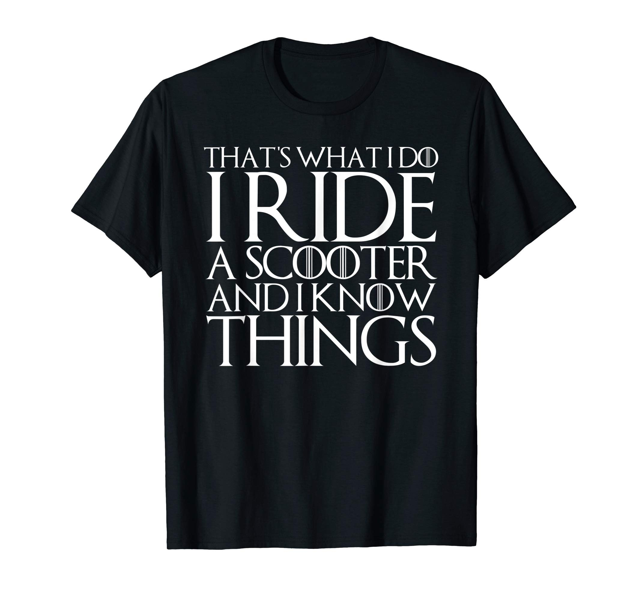 THAT'S WHAT I DO I RIDE A SCOOTER AND I KNOW THINGS T-Shirt by Funny Scooter Rider Motorcycle Motor Outfit