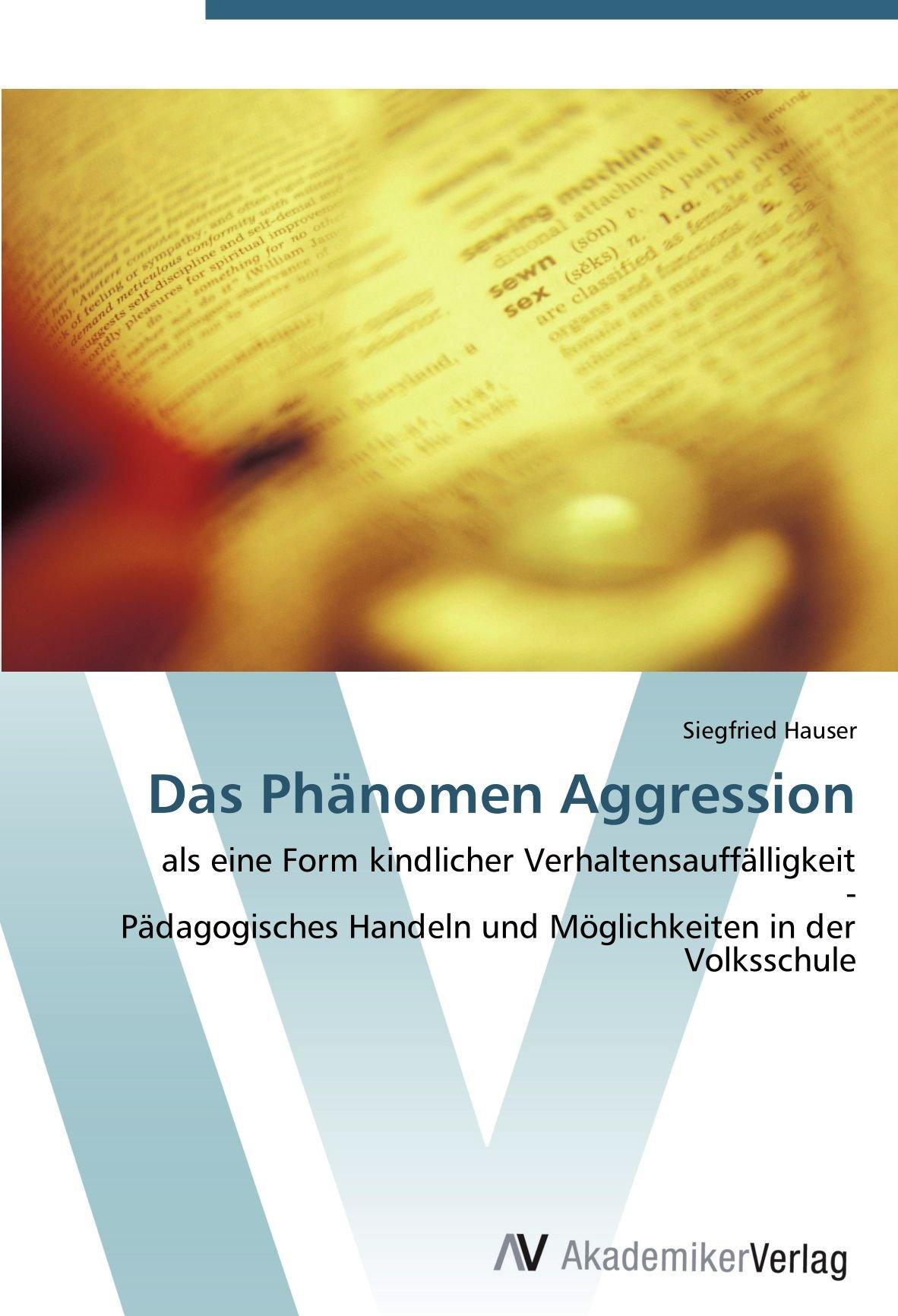 Download Das Phänomen Aggression: als eine Form kindlicher Verhaltensauffälligkeit  -  Pädagogisches Handeln und Möglichkeiten in der Volksschule (German Edition) ebook