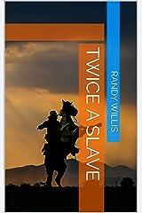 Twice a Slave Kindle Edition