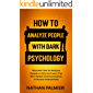 How To Analyze People with Dark Psychology: Discover How to Analyze People on Site and Learn the Non Verbal…