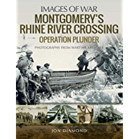 Montgomery's Rhine River Crossing: Operation PLUNDER (Images of War) (English Edition)