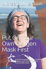 Put On Your Own Oxygen Mask First: A practical guide to living healthier, happier and more successful in 52 weekly steps (Principles) Paperback