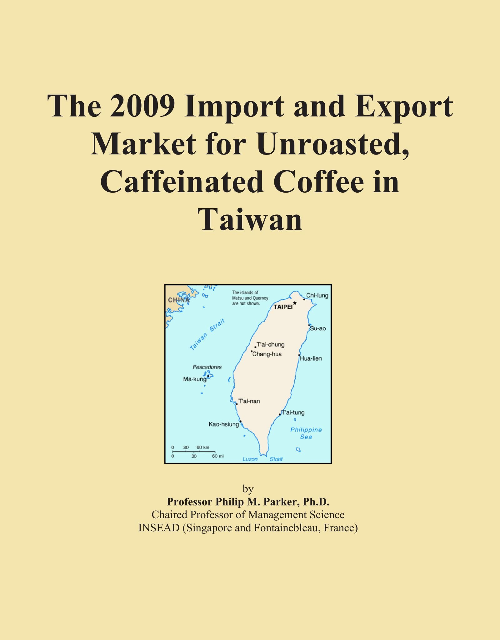 Read Online The 2009 Import and Export Market for Unroasted, Caffeinated Coffee in Taiwan pdf