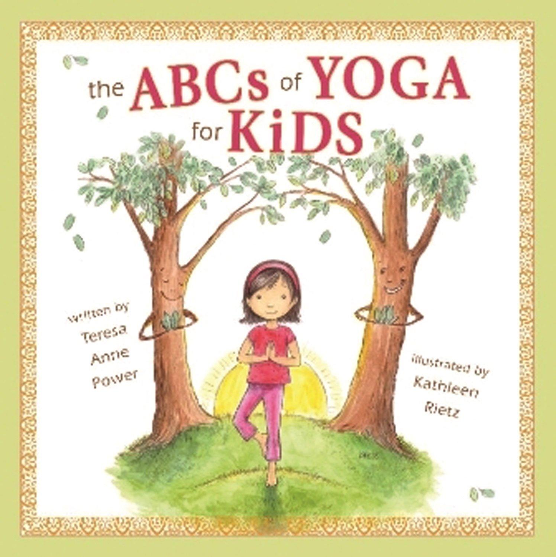 The ABCs Of Yoga For Kids Teresa Power Kathleen Rietz 8601401086918 Amazon Books