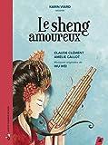 Le sheng amoureux (1CD audio)