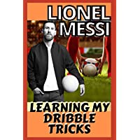 Lionel Messi: My Dribble Skills And Lesson For Others Who Likes Playing Soccer Like Messi