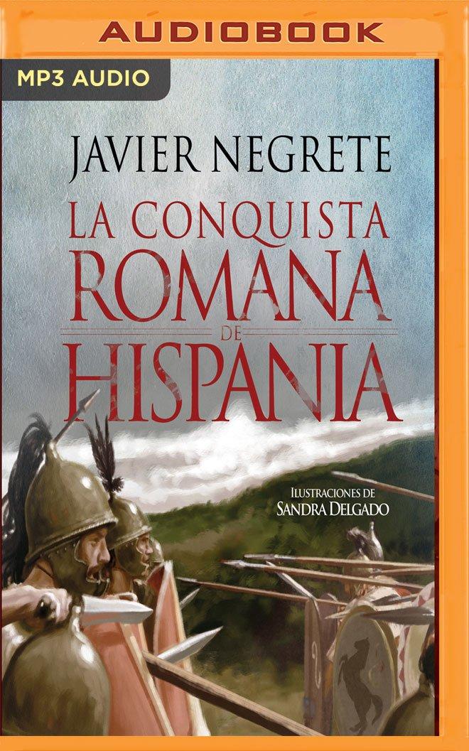 La Conquista Romana de Hispania: Amazon.es: Negrete, Javier, Moreno, Alejandro: Libros