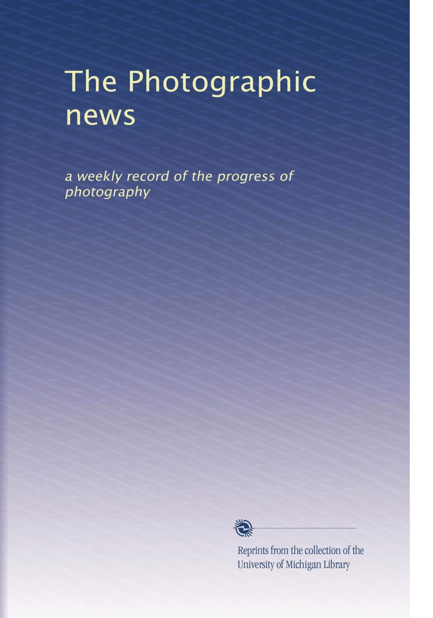 The Photographic news: a weekly record of the progress of photography (Volume 2) PDF
