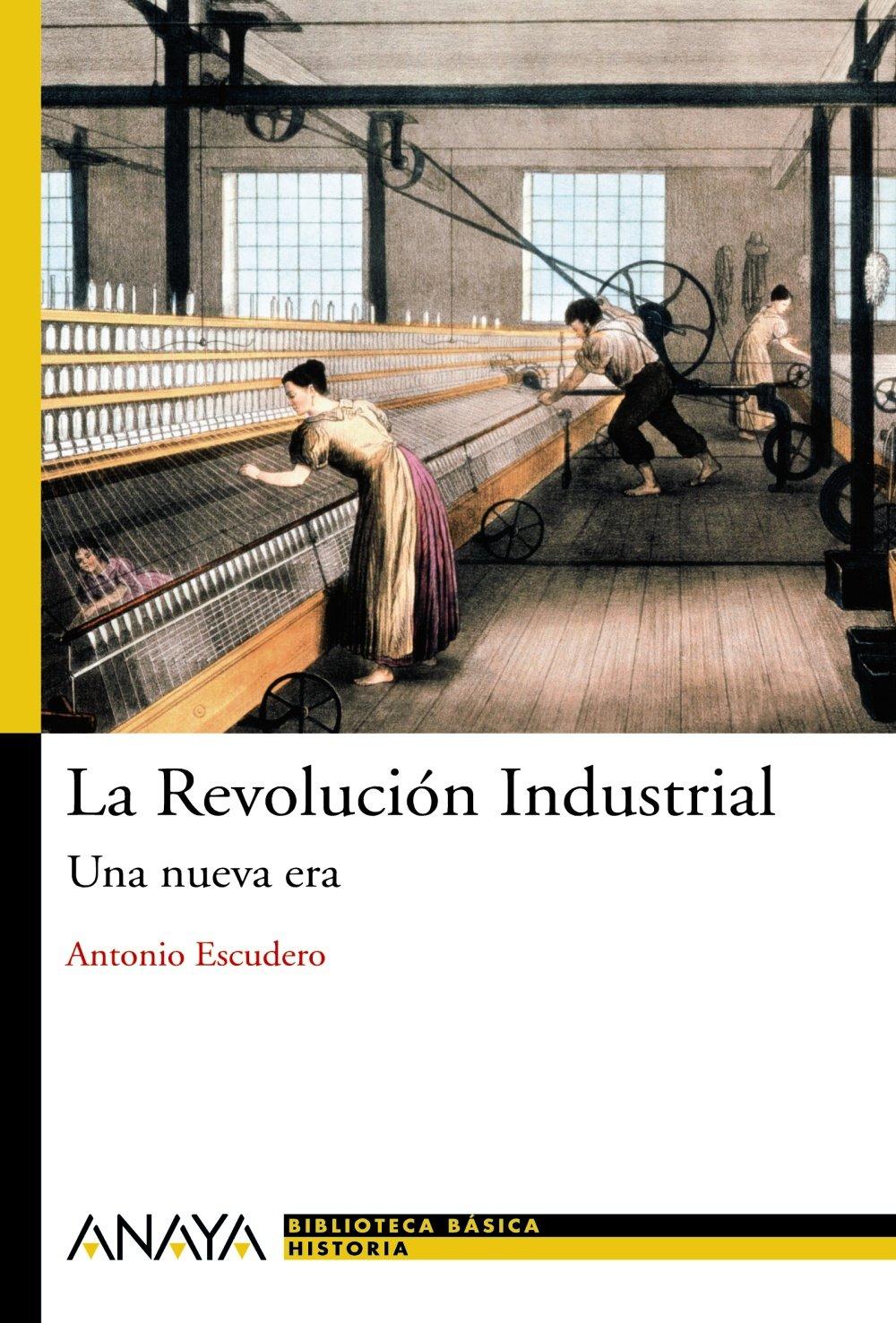 La Revolución Industrial: Una nueva era Bibl. Basica De La Historia: Amazon.es: Escudero, Antonio: Libros