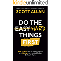 Do the Hard Things First: How to Win Over Procrastination and Master the Habit of Doing Difficult Work