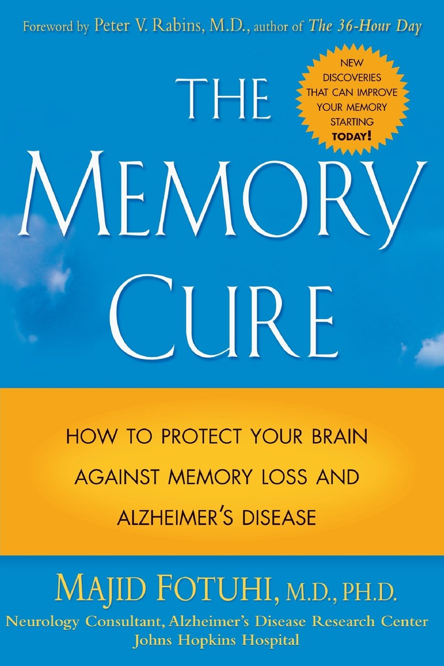 The Memory Cure : How to Protect Your Brain Against Memory Loss and  Alzheimer's Disease: Majid Fotuhi, Peter V. Rabins: 9780071433662:  Amazon.com: Books