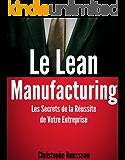 Le Lean Manufacturing : Les Secrets de la Réussite de Votre Entreprise (French Edition)