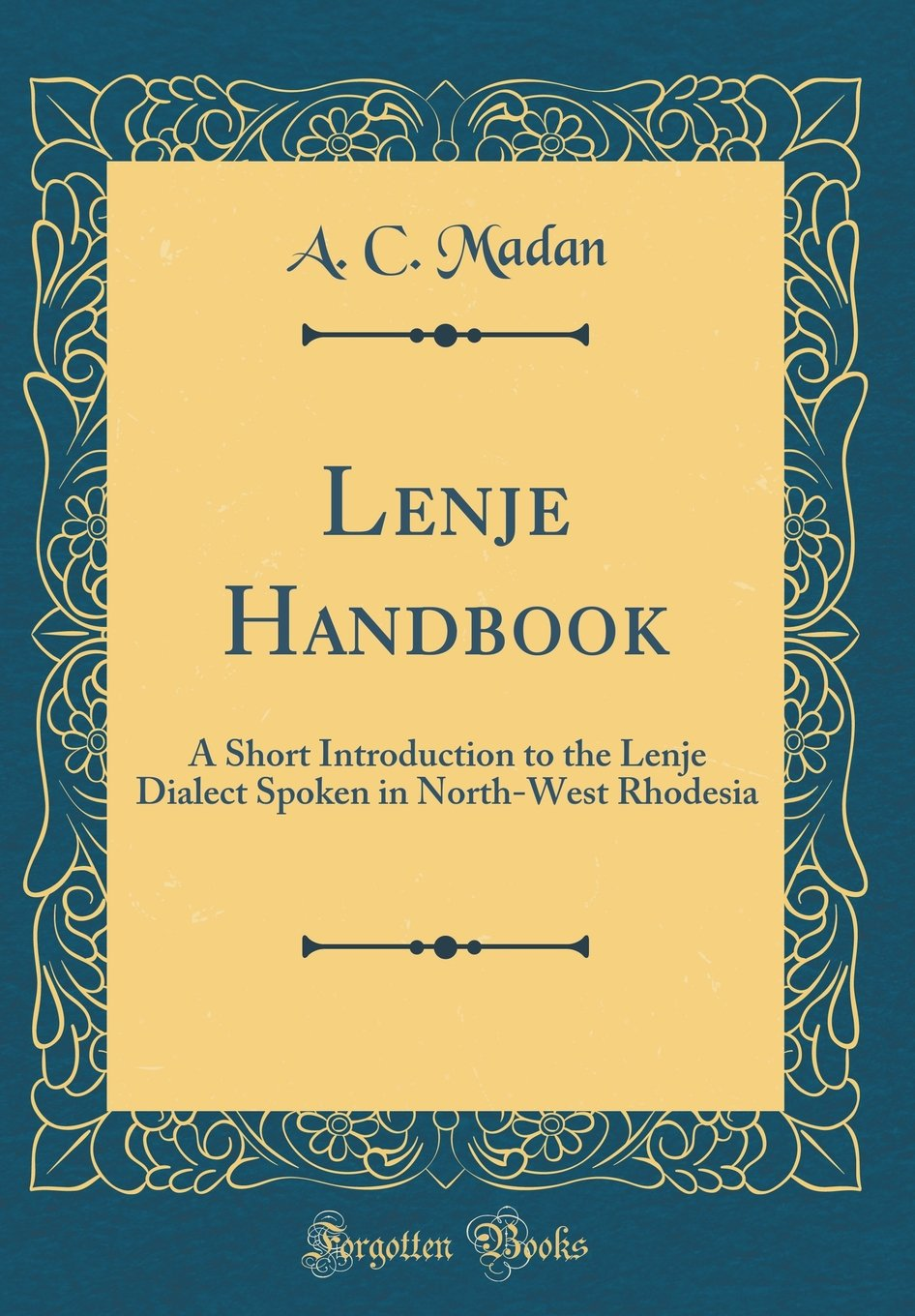 Lenje Handbook: A Short Introduction to the Lenje Dialect Spoken in North-West Rhodesia (Classic Reprint) ebook