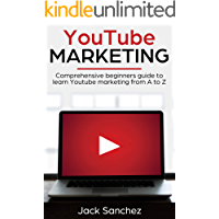 Youtube Marketing: Comprehensive beginners guide to learn Youtube marketing from A to Z