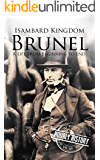 Isambard Kingdom Brunel: A Life From Beginning to End (English Edition)
