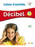 Décibel 1 niv.A1 - Cahier + CD mp3