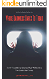 Where Darkness Dares to Tread: Thirty-Two Horror Stories That Will Follow You Under the Covers [2020]