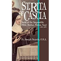 St.Rita of Cascia: Saint of the Impossible (1381-1457)