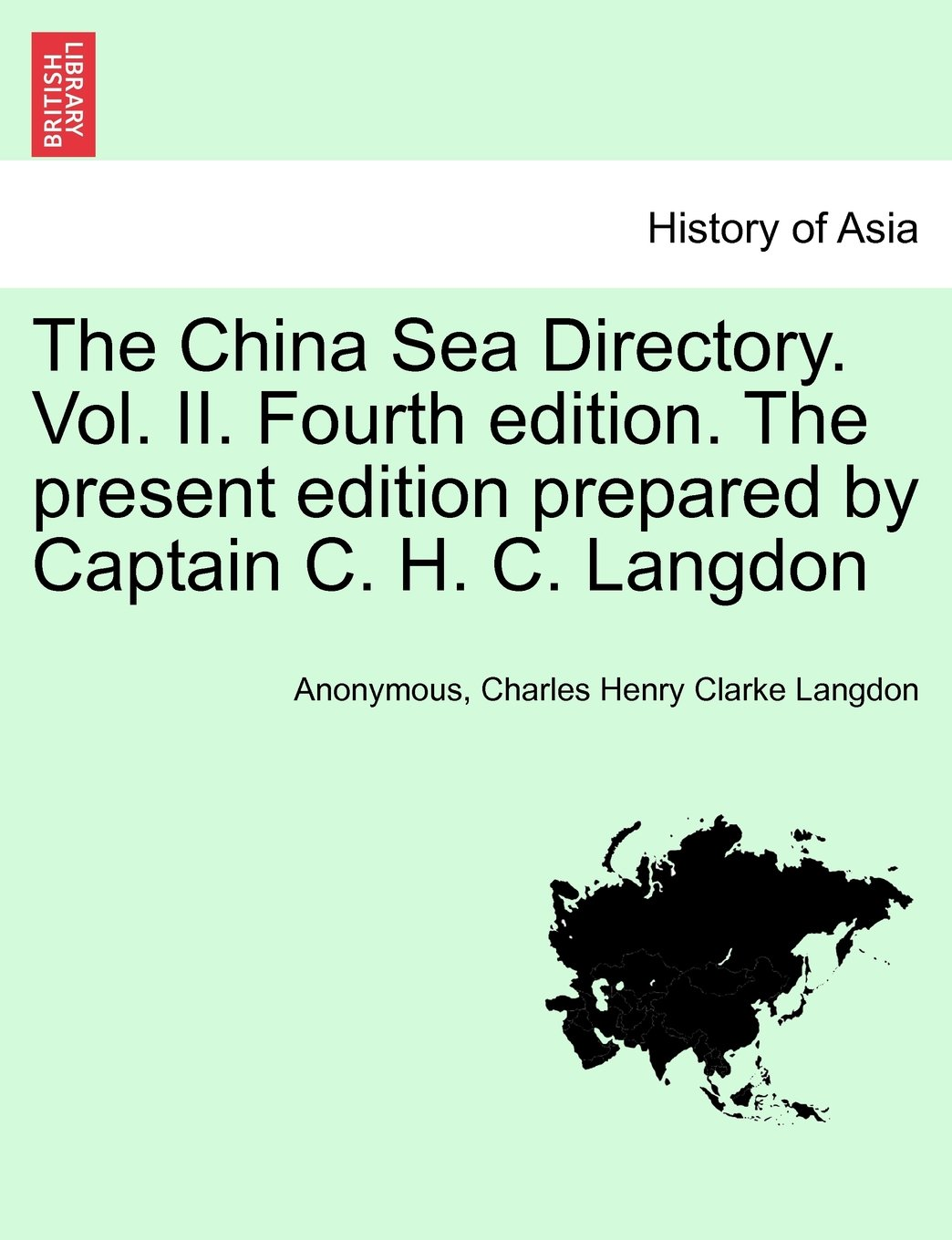 The China Sea Directory. Vol. II. Fourth edition. The present edition prepared by Captain C. H. C. Langdon pdf