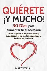 Quiérete ¡ Y MUCHO!: 30 Días para aumentar tu autoestima. Cómo superar la baja autoestima, la ansiedad, el estrés, la inseguridad y la duda en ti mismo ... cambiarán tu vida nº 3) (Spanish Edition) Kindle Edition