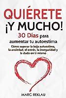 Quiérete ¡ Y MUCHO!: 30 Días Para Aumentar Tu