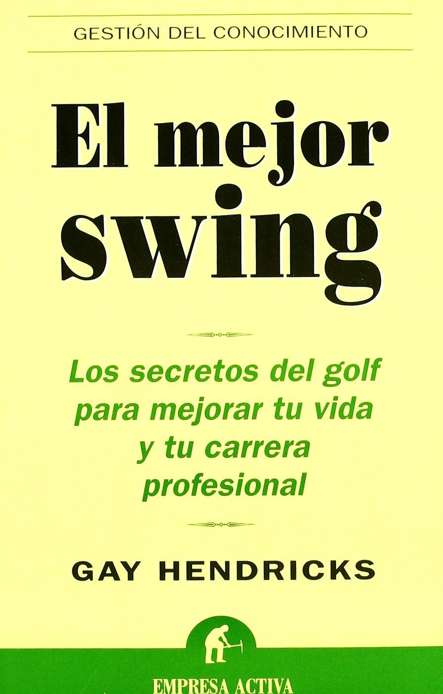 El mejor swing (Gestión del conocimiento): Amazon.es: Gay Hendricks, Sergio Bulat Barreiro: Libros