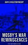Mosby's War Reminiscences - Stuart's Cavalry Campaigns in Civil War