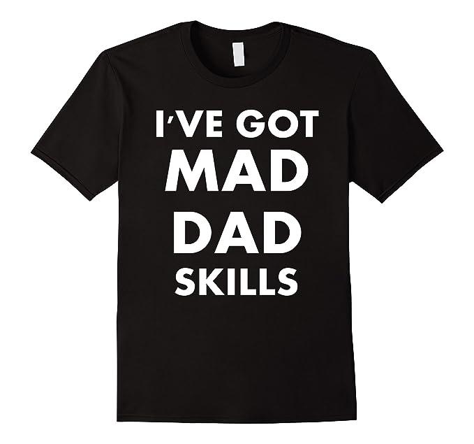 2ba9688c Amazon.com: I've Got Mad Dad Skills shirt: Clothing