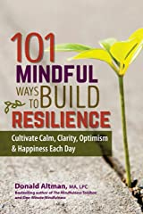 101 Mindful Ways to Build Resilience: Cultivate Calm, Clarity, Optimism & Happiness Each Day Paperback