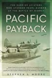 Pacific Payback : The Carrier Aviators Who Avenged Pearl Harbor at the Battle of Midway
