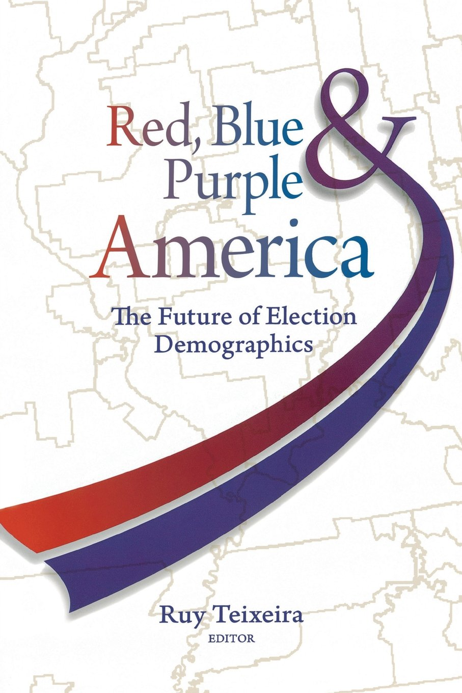 Amazon ruy teixeira books biography blog audiobooks kindle red blue and purple america the future of election demographics fandeluxe Choice Image