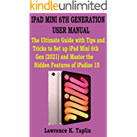 IPAD MINI 6TH GENERATION USER MANUAL: The Ultimate Guide with Tips and Tricks to Set up iPad Mini 6th Gen (2021) and…