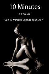 Ten Minutes: 8 Erotic short stories. What would you do with ten minutes? Kindle Edition