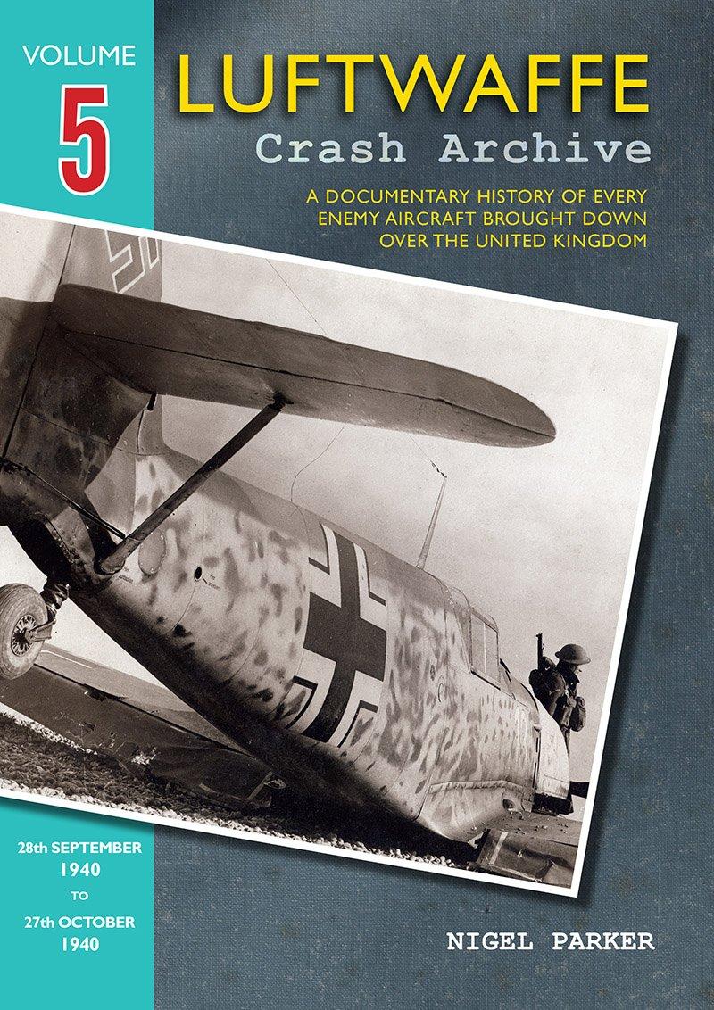 Read Online Luftwaffe Crash Archive: Volume 5: 28th September to 27th October 1940 PDF