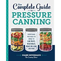 The Complete Guide to Pressure Canning: Everything You Need to Know to Can Meats...