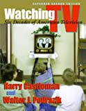 Watching TV: Six Decades of American Television (Television and Popular Culture)