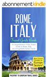 Rome Travel Guide: Rome, Italy: Travel Guide Book–A Comprehensive 5-Day Travel Guide to Rome, Italy & Unforgettable Italian Travel (Best Travel Guides to Europe Series Book 2) (English Edition)