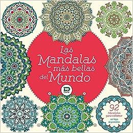 Las Mandalas Más Bellas Del Mundo Libro Para Colorear Y Relajarse