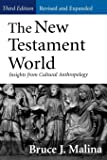 New Testament World, Third Edition, Revised and Expanded: Insights from Cultural Anthropology (Revised, Expanded)