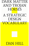 Dark matter and trojan horses. A strategic design vocabulary. (English Edition)